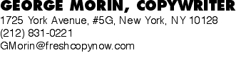GEORGE MORIN, COPYWRITER 1725 York Avenue, #5G, New York, NY 10